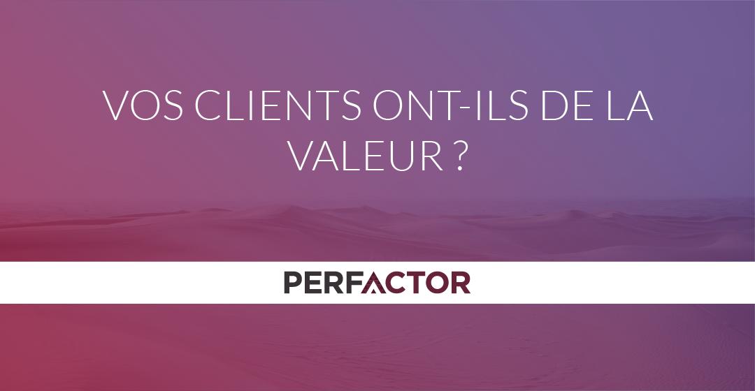 Vos clients ont-ils de la valeur ?